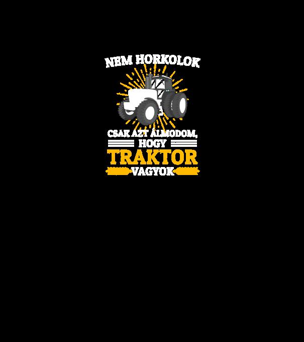 7af9ff3d61 Nem horkolok, csak azt álmodom, hogy Traktor vagyok minta fekete pólón