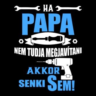Ha papa nem tudja megjavítani akkor senki sem 55419209cf